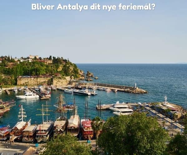 Bliver Antalya dit nye feriemål?