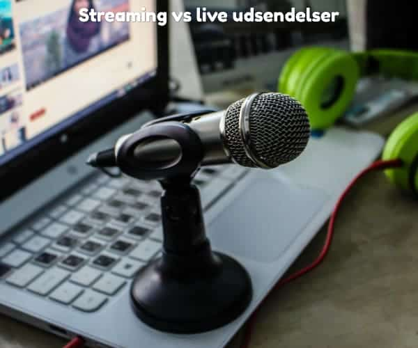 Streaming vs live udsendelser