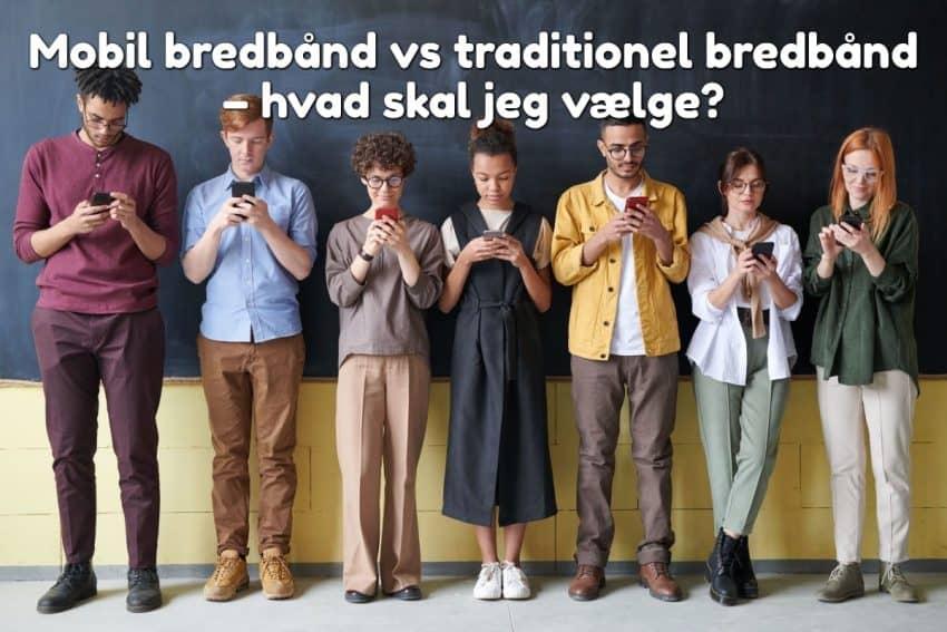 Mobil bredbånd vs traditionel bredbånd – hvad skal jeg vælge?
